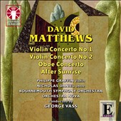 Matthews: Violin Concerto Nos. 1 & 2; Oboe Concerto; After Sunrise