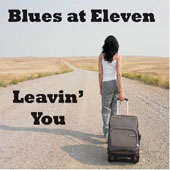 Blues at Eleven: Leavin' You [Digipak]