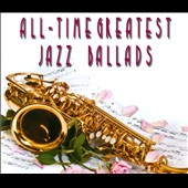 Various Artists: All-Time Greatest Jazz Ballads [Box]