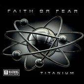 Faith or Fear: Titanium [PA] [Digipak] *