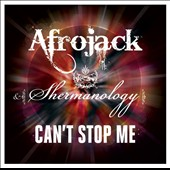 Shermanology/Afrojack (DJ): Can't Stop Me [Single]