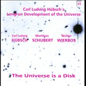 Carl Ludwig Hübsch: The Universe Is a Disk *