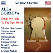 Alla Borzova: Songs For Lada; To The New World / Valentina Fleer, soprano; Valentina Kozak, folk contralto