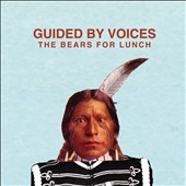 Guided by Voices: The Bears for Lunch