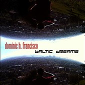 Dominic H. Francisco: Baltic Dreams [Digipak] *