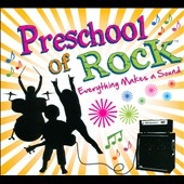 Preschool of Rock: Everything Makes A Sound [Digipak]