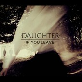 Daughter (UK): If You Leave [Digipak]