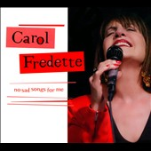 Carol Fredette: No Sad Songs for Me [Digipak] *