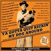 Allen J.M. Smith: Ya Gotta Quit Kickin' My Dog Around: Songs That Seeded the Folk Revival of the Sixties and Beyond *
