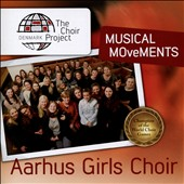 Musical Movements: Choral Works of Per Nørgard & Søren Møller / Aarhus Girls Choir