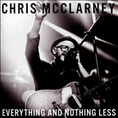 Chris McClarney: Everything & Nothing Less