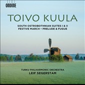 Toivo Kuula (1883-1918): South Ostrobothnian Suites I & II; Festive March; Prelude & Fugue / Turku PO, Leif Segerstam