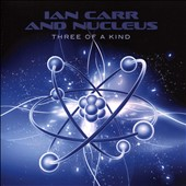 Ian Carr (Trumpet)/Nucleus (UK): Three of a Kind