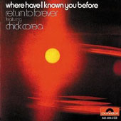 Chick Corea/Return to Forever: Where Have I Known You Before
