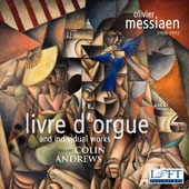 Olivier Messiaen: Livre d'orgue and Individual Works for Organ / Colin Andrews, Organ