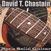 David T. Chastain: Rock Solid Guitar