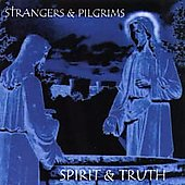 Strangers & Pilgrims: Spirit & Truth