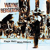 Wayne Bergeron: Plays Well with Others