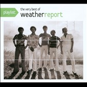 Weather Report: Playlist: The Very Best of Weather Report [Digipak]
