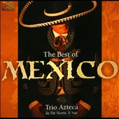 De Norte a Sur/Trio Azteca de Norte A Sur/Trio Azteca: The Best of Mexico