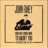 John Fahey: Your Past Comes Back to Haunt You: The Fonotone Years, 1958-1965 [Box]
