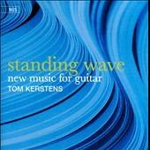 Standing Wave: New Music for Guitar / Tom Kerstens, guitar