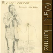 Mark Hummel: Blue and Lonesome: Tribute to Little Walter