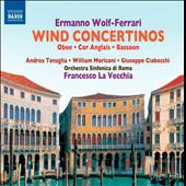 Ermanno Wolf-Ferrari: Concertos for Winds / Andrea Tenaglia, oboe; William Moriconi, cor anglais; Giuseppe Ciabocchi, bassoon