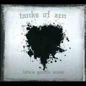 Tanks of Zen: Love's Gentle Maw [Digipak]