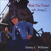 Jimmy C. Williams: Ride the Trains with Jimmy C