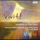 Vivit! Choral Works by Max Reger & Rudolf Tobias / Estonian Philharmonic Chamber Choir