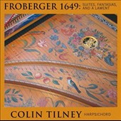 Johann Jakob Froberger (1616-1667): Suites (6), Fantasias, Toccatas and a Lament / Colin Tilney, harpsichord