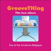Groove Thing: The Love Album: Live At the Ancienne Belgique [Digipak]