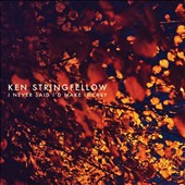 Ken Stringfellow: I Never Said I'd Make It Easy *