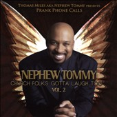 Nephew Tommy: Presents: Prank Phone Calls: Church Folks Gotta Laugh Too, Vol. 2