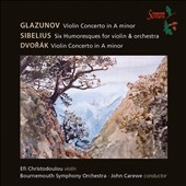 Glazunov: Violin Concerto in A minor; Sibelius: Humoresques (6); Dvorak: Violin Concerto / Efi Christodoulou, violin; Bournemouth SO, John Carewe