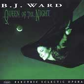 Queen of the Night - Electric Eclectic Opera / B.J. Ward