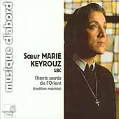 Chants Sacrés de l'Orient - Tradition Melchite / Keyrouz