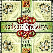 Paul Brooks (Performer): Celtic Dreams: The Haunting Sound of Traditional Irish Pipes
