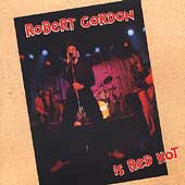 Robert Gordon: Robert Gordon Is Red Hot