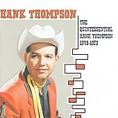Hank Thompson: The Quintessential Hank Thompson 1948-1979