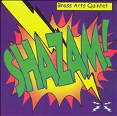 Shazam! Transcriptions for brass by Handel, Ives, Satie, Puccini, de Falla, Loesser et al. / Brass Arts Quintet