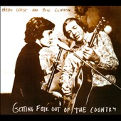 Hedy West/Bill Clifton: Getting Folk out of the Country [Digipak]