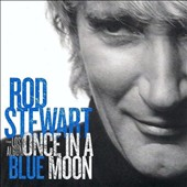 Rod Stewart: Once in a Blue Moon: The Lost Album