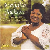 Mahalia Jackson: Just Over the Hill, There's a City Called Heaven
