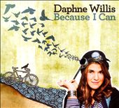 Daphne Willis: Because I Can [Digipak] *
