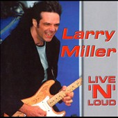Larry Miller (Guitar): Live 'N' Loud