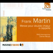 Martin: Mass for Double Choir A Cappella / Daniel Reuss, RIAS Kammerchor