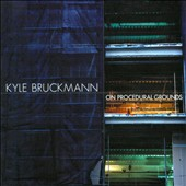 Kyle Bruckmann: On Procedural Grounds / Rova Saxophone Quartet, sfSound