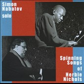 Simon Nabatov: Solo: Spinning Songs of Herbie Nichols *